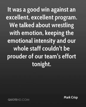 Mark Crisp  - It was a good win against an excellent, excellent program. We talked about wrestling with emotion, keeping the emotional intensity and our whole staff couldn't be prouder of our team's effort tonight.