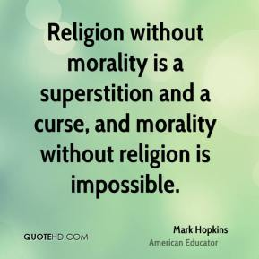 Mark Hopkins - Religion without morality is a superstition and a curse, and morality without religion is impossible.