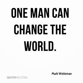 Mark Weitzman  - One man can change the world.