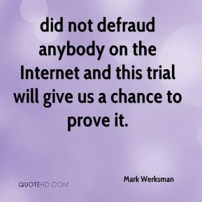 did not defraud anybody on the Internet and this trial will give us a chance to prove it.