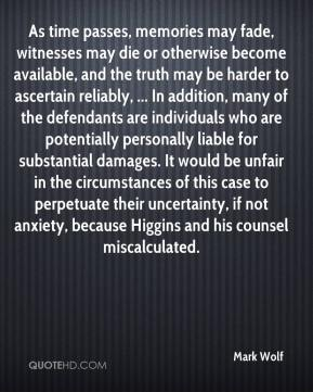 As time passes, memories may fade, witnesses may die or otherwise become available, and the truth may be harder to ascertain reliably, ... In addition, many of the defendants are individuals who are potentially personally liable for substantial damages. It would be unfair in the circumstances of this case to perpetuate their uncertainty, if not anxiety, because Higgins and his counsel miscalculated.