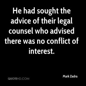 Mark Zadra  - He had sought the advice of their legal counsel who advised there was no conflict of interest.