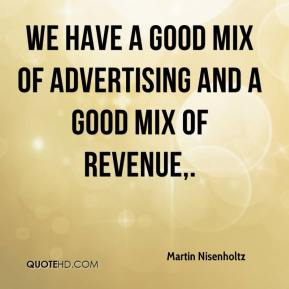 Martin Nisenholtz  - We have a good mix of advertising and a good mix of revenue.