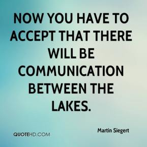 Martin Siegert  - Now you have to accept that there will be communication between the lakes.