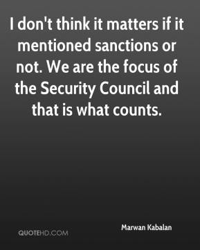 I don't think it matters if it mentioned sanctions or not. We are the focus of the Security Council and that is what counts.