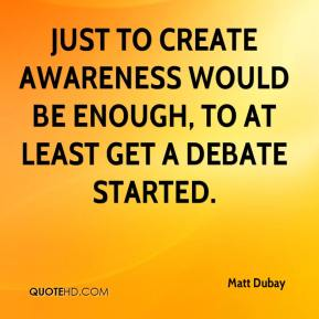 Just to create awareness would be enough, to at least get a debate started.