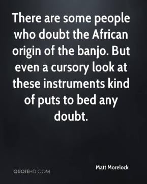Matt Morelock  - There are some people who doubt the African origin of the banjo. But even a cursory look at these instruments kind of puts to bed any doubt.