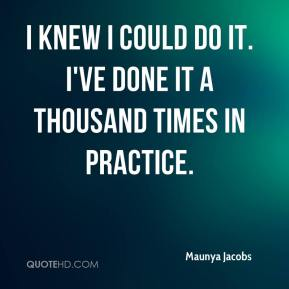 Maunya Jacobs  - I knew I could do it. I've done it a thousand times in practice.