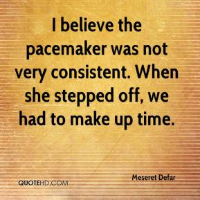 Meseret Defar  - I believe the pacemaker was not very consistent. When she stepped off, we had to make up time.