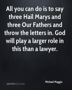 Michael Maggio  - All you can do is to say three Hail Marys and three Our Fathers and throw the letters in. God will play a larger role in this than a lawyer.