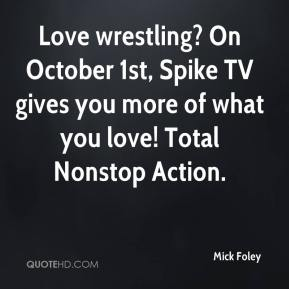Love wrestling? On October 1st, Spike TV gives you more of what you love! Total Nonstop Action.
