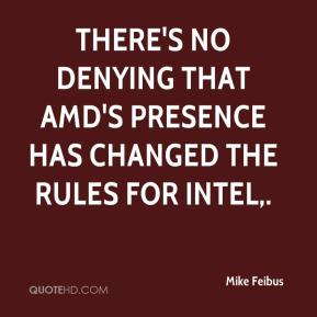 Mike Feibus  - There's no denying that AMD's presence has changed the rules for Intel.