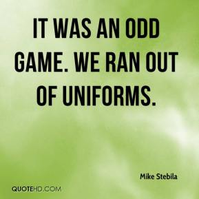 It was an odd game. We ran out of uniforms.