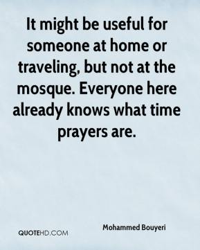 Mohammed Bouyeri  - It might be useful for someone at home or traveling, but not at the mosque. Everyone here already knows what time prayers are.