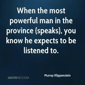 When the most powerful man in the province (speaks), you know he expects to be listened to.