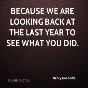 Because we are looking back at the last year to see what you did.