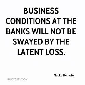 Naoko Nemoto  - Business conditions at the banks will not be swayed by the latent loss.