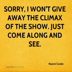 Naomi Cooke  - Sorry, I won't give away the climax of the show. Just come along and see.