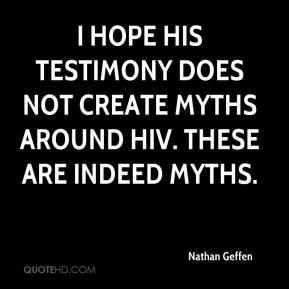 Nathan Geffen  - I hope his testimony does not create myths around HIV. These are indeed myths.