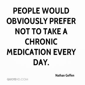 Nathan Geffen  - People would obviously prefer not to take a chronic medication every day.