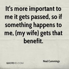 It's more important to me it gets passed, so if something happens to me, (my wife) gets that benefit.
