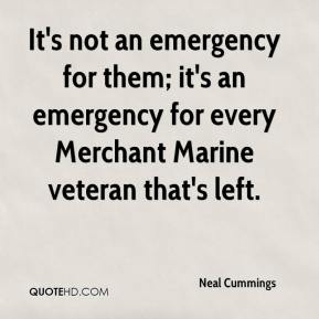 It's not an emergency for them; it's an emergency for every Merchant Marine veteran that's left.