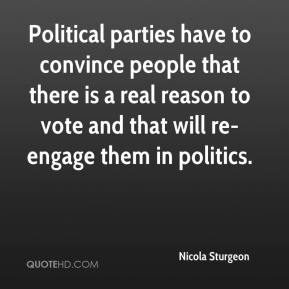 Political parties have to convince people that there is a real reason to vote and that will re-engage them in politics.