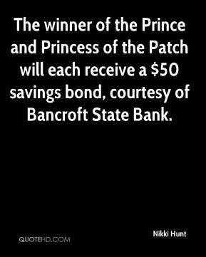 Nikki Hunt  - The winner of the Prince and Princess of the Patch will each receive a $50 savings bond, courtesy of Bancroft State Bank.