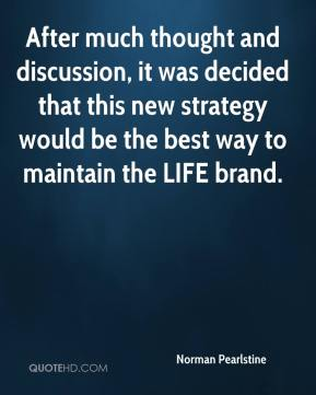 Norman Pearlstine  - After much thought and discussion, it was decided that this new strategy would be the best way to maintain the LIFE brand.