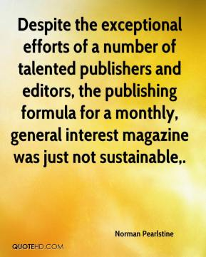 Norman Pearlstine  - Despite the exceptional efforts of a number of talented publishers and editors, the publishing formula for a monthly, general interest magazine was just not sustainable.