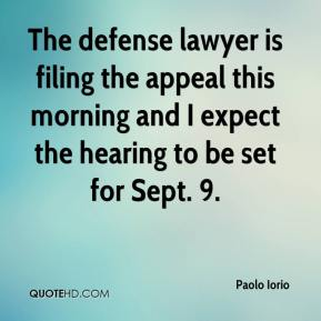 Paolo Iorio  - The defense lawyer is filing the appeal this morning and I expect the hearing to be set for Sept. 9.
