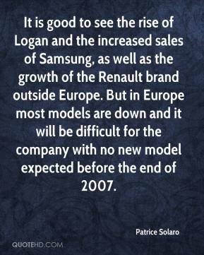 Patrice Solaro  - It is good to see the rise of Logan and the increased sales of Samsung, as well as the growth of the Renault brand outside Europe. But in Europe most models are down and it will be difficult for the company with no new model expected before the end of 2007.