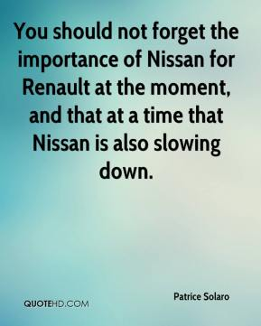 You should not forget the importance of Nissan for Renault at the moment, and that at a time that Nissan is also slowing down.