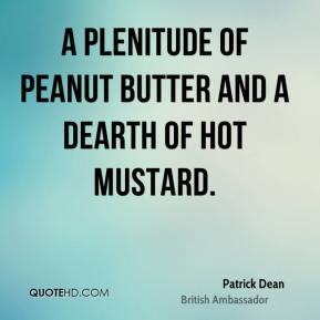 Patrick Dean  - A plenitude of peanut butter and a dearth of hot mustard.