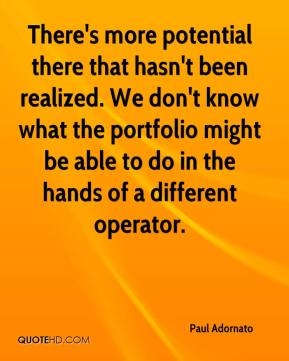 Paul Adornato  - There's more potential there that hasn't been realized. We don't know what the portfolio might be able to do in the hands of a different operator.