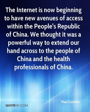 Paul Costello  - The Internet is now beginning to have new avenues of access within the People's Republic of China. We thought it was a powerful way to extend our hand across to the people of China and the health professionals of China.
