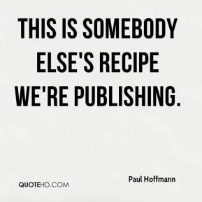 Paul Hoffmann  - This is somebody else's recipe we're publishing.