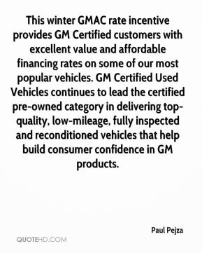 Paul Pejza  - This winter GMAC rate incentive provides GM Certified customers with excellent value and affordable financing rates on some of our most popular vehicles. GM Certified Used Vehicles continues to lead the certified pre-owned category in delivering top-quality, low-mileage, fully inspected and reconditioned vehicles that help build consumer confidence in GM products.