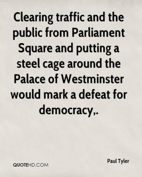 Clearing traffic and the public from Parliament Square and putting a steel cage around the Palace of Westminster would mark a defeat for democracy.