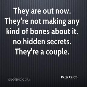 Peter Castro  - They are out now. They're not making any kind of bones about it, no hidden secrets. They're a couple.
