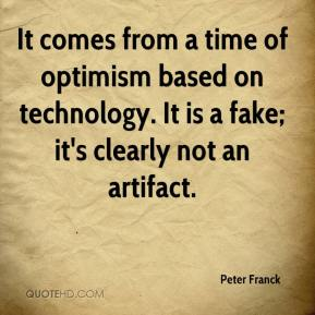 Peter Franck  - It comes from a time of optimism based on technology. It is a fake; it's clearly not an artifact.