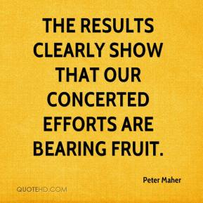 Peter Maher  - The results clearly show that our concerted efforts are bearing fruit.