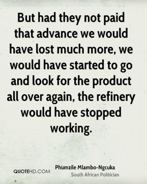 But had they not paid that advance we would have lost much more, we would have started to go and look for the product all over again, the refinery would have stopped working.