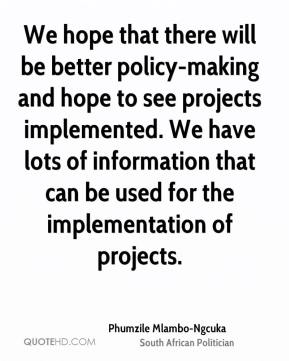 Phumzile Mlambo-Ngcuka - We hope that there will be better policy-making and hope to see projects implemented. We have lots of information that can be used for the implementation of projects.