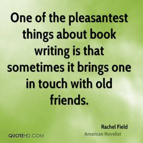 Rachel Field - One of the pleasantest things about book writing is that sometimes it brings one in touch with old friends.