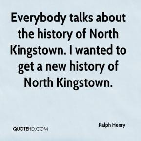 Everybody talks about the history of North Kingstown. I wanted to get a new history of North Kingstown.