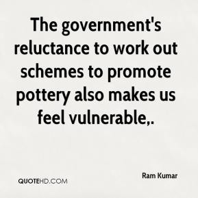 The government's reluctance to work out schemes to promote pottery also makes us feel vulnerable.