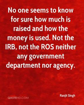 Ranjit Singh  - No one seems to know for sure how much is raised and how the money is used. Not the IRB, not the ROS neither any government department nor agency.