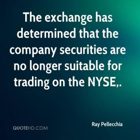 Ray Pellecchia  - The exchange has determined that the company securities are no longer suitable for trading on the NYSE.