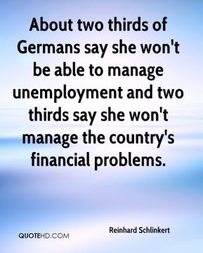 Reinhard Schlinkert  - About two thirds of Germans say she won't be able to manage unemployment and two thirds say she won't manage the country's financial problems.